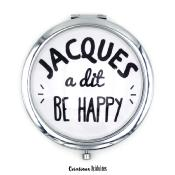 Miroir de poche - Jacques a dit, be happy !